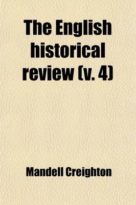 The English Historical Review (Volume 4) (Paperback): Mandell Creighton