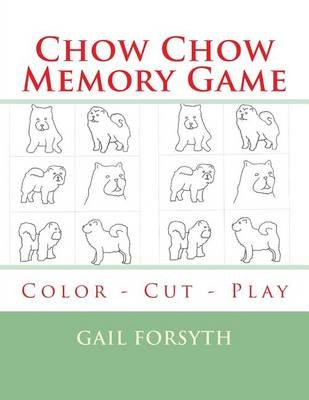 Chow Chow Memory Game - Color - Cut - Play (Paperback): Gail Forsyth
