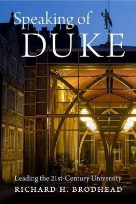 Speaking of Duke - Leading the Twenty-First-Century University (Hardcover): Richard H. Brodhead