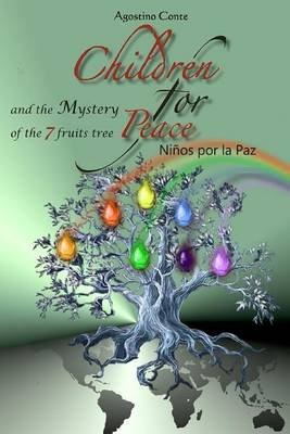 Children for Peace, Ninos Por La Paz - And the Mystery of the 7 Fruit Tree (English, Spanish, Paperback): Agostino Conte