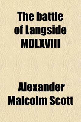 The Battle of Langside MDLXVIII (Paperback): Alexander Malcolm Scott