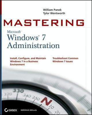 Mastering Microsoft Windows 7 Administration (Electronic book text): William Panek, Tylor Wentworth