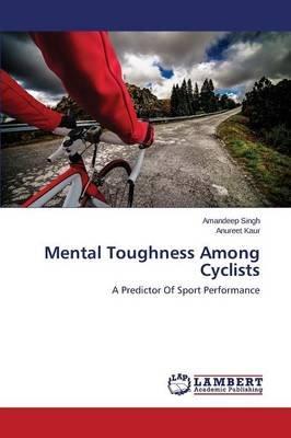 Mental Toughness Among Cyclists (Paperback): Singh Amandeep, Kaur Anureet