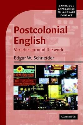Postcolonial English: Varieties Around the World. Cambridge Approaches to Language Contact. (Electronic book text): Edgar W...