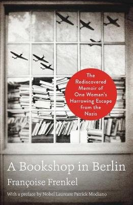 A Bookshop in Berlin - The Rediscovered Memoir of One Woman's Harrowing Escape from the Nazis (Hardcover): Francoise...