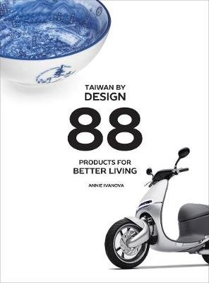 Taiwan by Design - 88 Products for Better Living (Paperback): Annie Ivanova