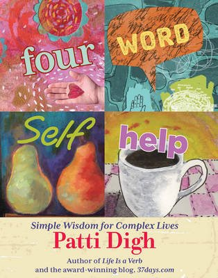 Four-Word Self-Help - Simple Wisdom for Complex Lives (Electronic book text): Patti Digh