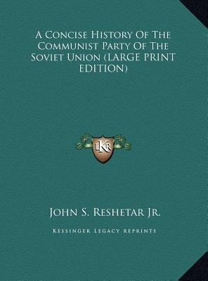 A Concise History of the Communist Party of the Soviet Union (Large print, Hardcover, large type edition): John S. Reshetar Jr
