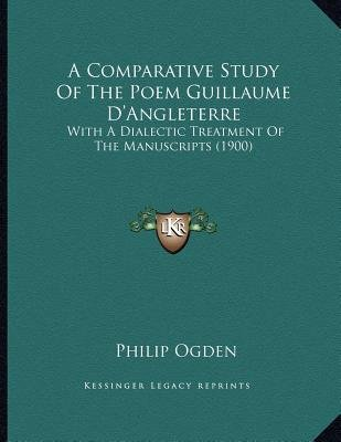 A Comparative Study of the Poem Guillaume D'Angleterre - With a Dialectic Treatment of the Manuscripts (1900) (Paperback):...