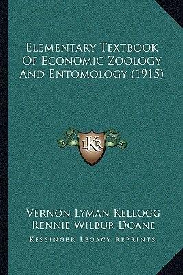 Elementary Textbook of Economic Zoology and Entomology (1915) (Paperback): Vernon Lyman Kellogg, Rennie Wilbur Doane