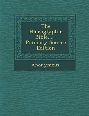 The Hieroglyphic Bible... (Paperback): Anonymous