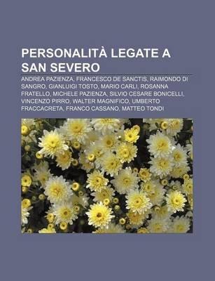 Personalita Legate a San Severo - Andrea Pazienza, Francesco de Sanctis, Raimondo Di Sangro, Gianluigi Tosto, Mario Carli,...