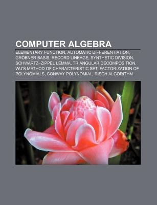 Computer Algebra - Elementary Function, Automatic Differentiation, Grobner Basis, Record Linkage, Synthetic Division,...