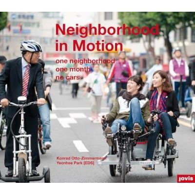 Neighborhood in Motion: One Neighborhood, One Month, No Cars (English, German, Paperback): Konrad Otto-Zimmermann, Yeon Hee Park
