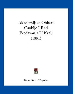 Akademijske Oblasti Osoblje I Red Predavanja U Kralj (1891) (Chinese, Paperback): Sveuciliste U. Zagrebu