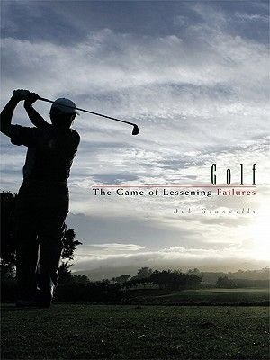 Golf - The Game of Lessening Failures (Electronic book text): Bob Glanville