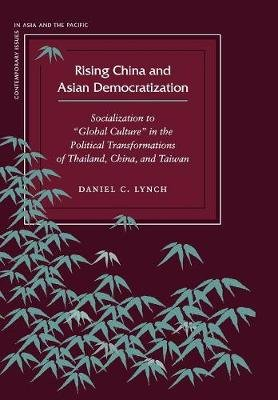 """Rising China and Asian Democratization - Socialization to """"Global Culture"""" in the Political Transformations of Thailand, China,..."""