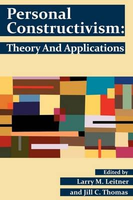 Personal Constructivism - Theory and Applications (Paperback, New): Larry M. Leitner, Jill C Thomas