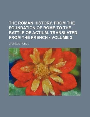 The Roman History, from the Foundation of Rome to the Battle of Actium. Translated from the French (Volume 3) (Paperback):...
