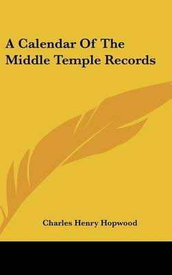 A Calendar of the Middle Temple Records (Hardcover): Charles Henry Hopwood