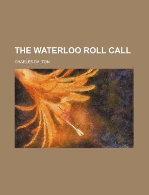 The Waterloo Roll Call (Paperback): Charles Dalton