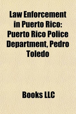 Law Enforcement in Puerto Rico - Puerto Rico Police Department (Paperback): Books Llc