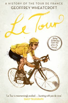 Le Tour: A History of the Tour de France (Paperback, Reissue): Geoffrey Wheatcroft