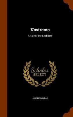 Nostromo - A Tale of the Seaboard (Hardcover): Joseph Conrad