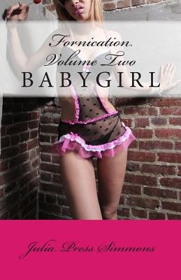 Fornication Volume Two - Babygirl (Paperback): Julia Press Simmons