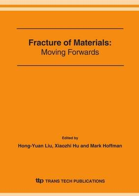 Fracture of Materials - Moving Forwards - Proceedings of the International Workshop on Fracture of Materials: Moving Forwards,...