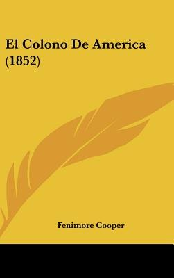 El Colono de America (1852) (English, Spanish, Hardcover): Fenimore Cooper