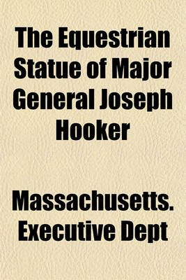 The Equestrian Statue of Major General Joseph Hooker; Erected and Dedicated by the Commonwealth of Massachusetts (Paperback):...
