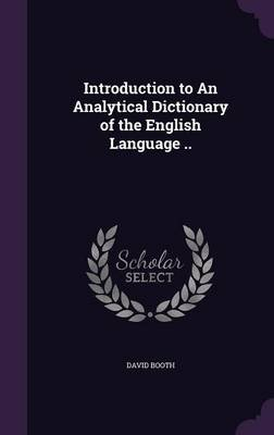 Introduction to an Analytical Dictionary of the English Language .. (Hardcover): David Booth