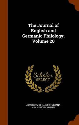 The Journal of English and Germanic Philology, Volume 20 (Hardcover): University of Illinois (Urbana-Champaign