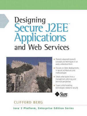 Designing Secure J2EE Applications and Web Services (Paperback): Clifford J. Berg