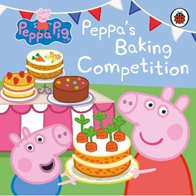 Peppa Pig: Peppa's Baking Competition (Board book): Peppa Pig