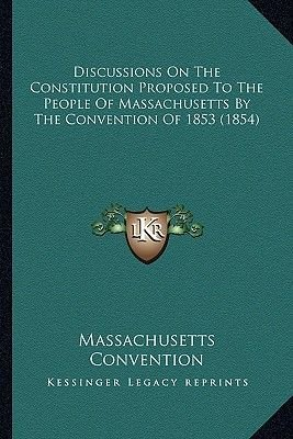 Discussions on the Constitution Proposed to the People of Massachusetts by the Convention of 1853 (1854) (Paperback):...