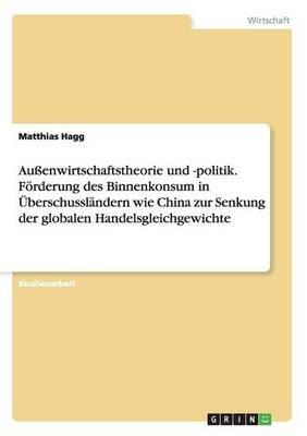 Aussenwirtschaftstheorie Und -Politik. Forderung Des Binnenkonsum in Uberschusslandern Wie China Zur Senkung Der Globalen...
