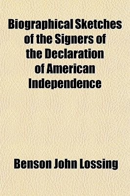 Biographical Sketches of the Signers of the Declaration of American Independence (Paperback): Benson John Lossing