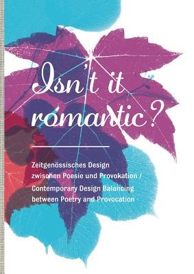 Isn't it Romantic? - Contemporary Design Balancing Between Poetry and Provocation (English, German, Hardcover): Tulga...