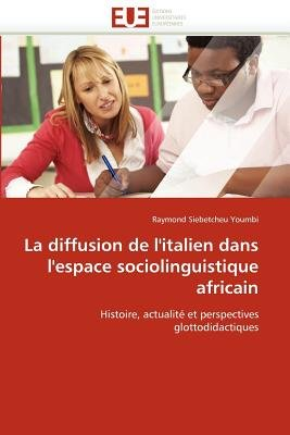 La Diffusion de L''Italien Dans L''Espace Sociolinguistique Africain (French, Paperback): Youmbi-R