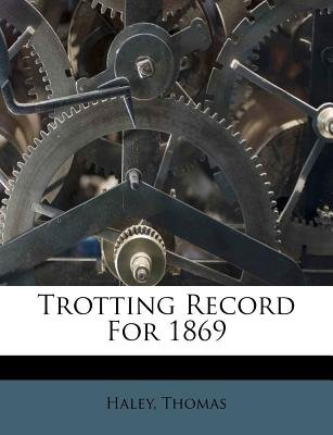 Trotting Record for 1869 (Paperback): Haley Thomas