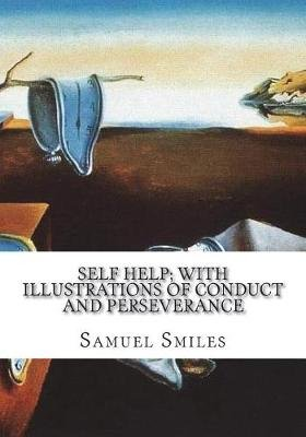 Self Help; With Illustrations of Conduct and Perseverance (Paperback): Samuel Smiles
