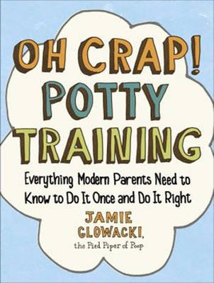 Oh Crap! Potty Training - Everything Modern Parents Need to Know to Do It Once and Do It Right (MP3 format, CD, Unabridged...