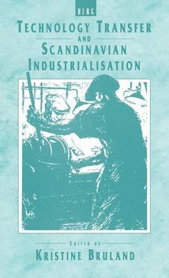 Technology Transfer and Scandinavian Industrialisation (Hardcover, illustrated edition): Kristine Bruland