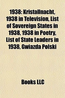 1938 - Kristallnacht, 1938 in Television, List of Sovereign States in 1938, 1938 in Poetry, List of State Leaders in 1938,...