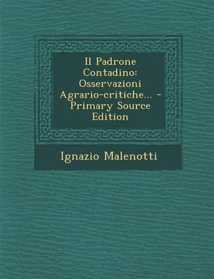Il Padrone Contadino - Osservazioni Agrario-Critiche... - Primary Source Edition (Italian, Paperback): Ignazio Malenotti