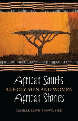 African Saints, African Stories - 40 Holy Men and Women (Paperback): Camille Lewis Brown