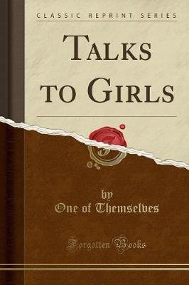 Talks to Girls (Classic Reprint) (Paperback): One Of Themselves