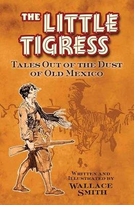 Little Tigress - Tales Out Of The Dust Of Old Mexico (Paperback): Wallace Smith